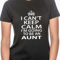 I can't keep calm I'm going to be an aunt. gift for aunt. New baby. Pregnancy. maternity. baby shower. t shirt for aunt. aunt to be
