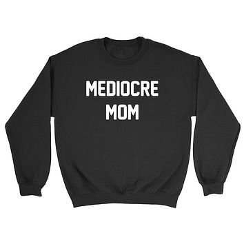 Mediocre mom sweater, funny, gift for mom, mommy  Crewneck Sweatshirt