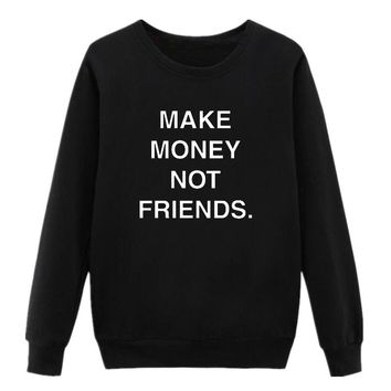 MAKE MONEY NOT FRIENDS Printed Women Hoodies Sweatshirts Hooded Casual Crewneck Hoodie Long Sleeve Pullovers Jumper