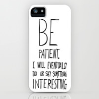 Be patient. iPhone & iPod Case by Villaraco