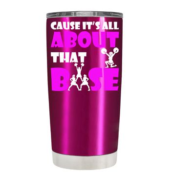 Cause its All About the Base on Translucent Pink 20 oz Tumbler Cup