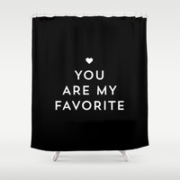 You are my favorite - black and white Shower Curtain by Allyson Johnson | Society6