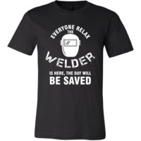 Welder Shirt - Everyone relax the Welder is here, the day will be save shortly - Profession Gift