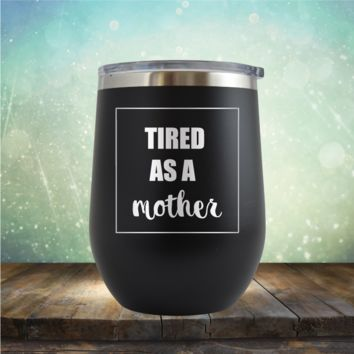Tired as a Mother - Wine Tumbler