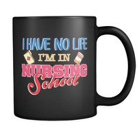 I Have No Life I'm In Nursing School 11oz Black Coffee Mugs