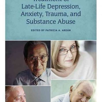 Treatment of Late-Life Depression: Anxiety, Trauma, and Substance Abuse: Treatment of Late-life Depression: Anxiety, Trauma, and Substance Abuse