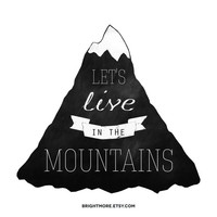 Typography Mountain Print: 'Let's Live In The Mountains'