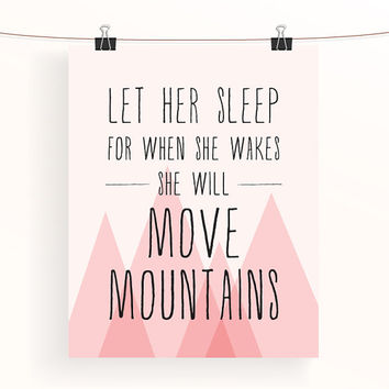 Let her sleep for when she wakes she will move mountains - pink nursery art - baby girl nursery print - kids wall art - home decor
