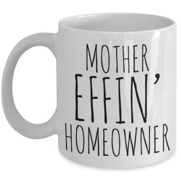 New Homeowner Gifts Mother Effin Homeowner Coffee Mug Ceramic Coffee Cup