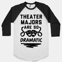 Theater Majors are Dramatic
