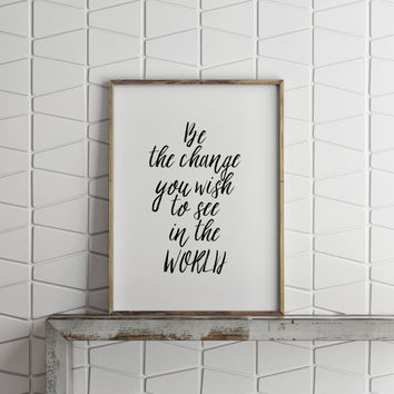 "Art Digital Print Poster 066 ""Be the change you wish to see in the world"" - Inspirational art,best words,quotes,typography quote,gift idea"
