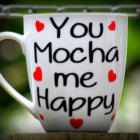 You Mocha me Happy personalized coffee mug, funny mug, cute coffee cup, You make me happy, I love you gift, Love gift