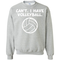 Can't. I Have Volleyball. Funny Sports T-Shirt -01  Printed Crewneck Pullover Sweatshirt  8 oz