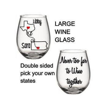 Best Friend Wine Glass, State Wine Glass, Never Too Far To Wine, Long Distance Friendship Gift