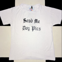 SWEET LORD O'MIGHTY! SEND ME DOG PICS TEE IN WHITE