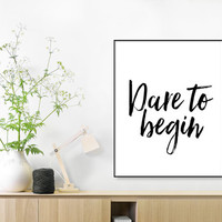 Brushed lettering, inspiration men, Dare to begin print,Encouraging quotes, inspiring quote, apartment decor, modern decor, success poster