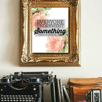 Everyone Underwent Something that Changed Him Typography Print Wall Art Positive Saying Print Digital Art Graphics Download