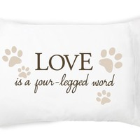 Love Is a 4 Legged Word Pillowcase