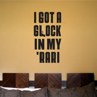 I Got a Glock in My Rari Wall Decal Sticker Car Window Truck Decals Stickers Vinyl Wall Decal Sticker Art Sports Kid Children Ball Nursery Boy Teen Sticker Wall Mural
