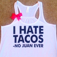 I Hate Tacos - No Juan Ever - Racerback tank - Funny Tank  - Womens Fitness Tank - Workout clothing