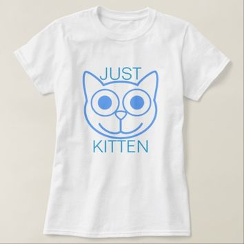 Just Kitten T-Shirt