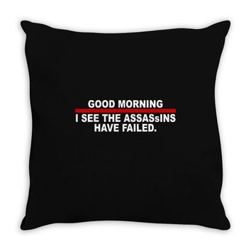 good morning i see the assassins have failed Throw Pillow