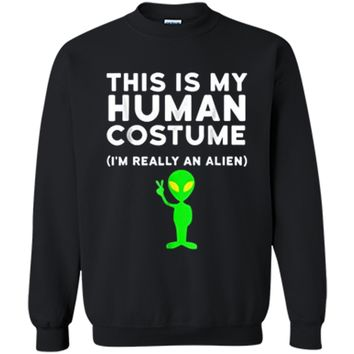 This Is My Human Costume I'm Really an Alien  Printed Crewneck Pullover Sweatshirt