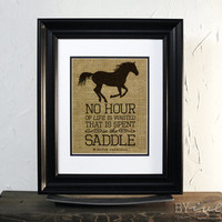 Horse Burlap Sign. No hour of life is wasted that is spent in the saddle. Winston Churchill.