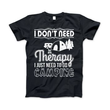 "Camping Shirt ""I Don't Need Therapy I Just Need To Go Camping"""