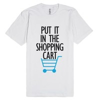 Put It In The Shopping Cart-Unisex White T-Shirt