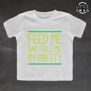 Feed Me And Tell Me I Am Pretty Yellow (white shirt) - toddler apparel, kids t-shirt, children's, kids swag, fashion, clothing, swag style
