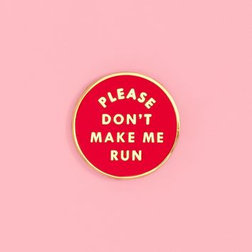 Please Don't Make Me Run- enamel pin