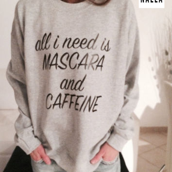 All i need is mascara and caffeine sweatshirt gray crewneck fangirls jumper funny saying fashion