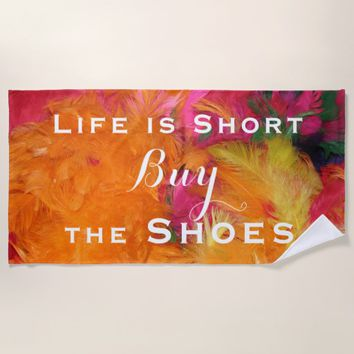 Life is Short Buy Shoes Orange Pink Beach Towel