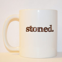 Stoned Coffee Mug - Unique Funny Quote Mug - Gifts for Stoners - Weed Cannabis Mug - Stoner Marijuana Mug - 420 Humor - 11 oz Ceramic Mug