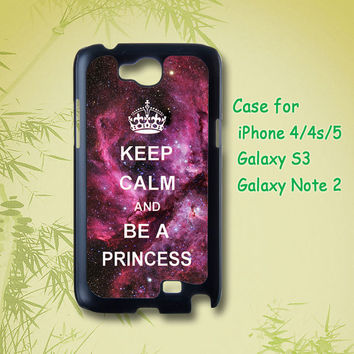 Keep Calm and Be A  Princess and galaxy - Galaxy note 2 , Samsung Galaxy S3 case, note case, galaxy case, iPhone 4 Case, iPhone 5 Case