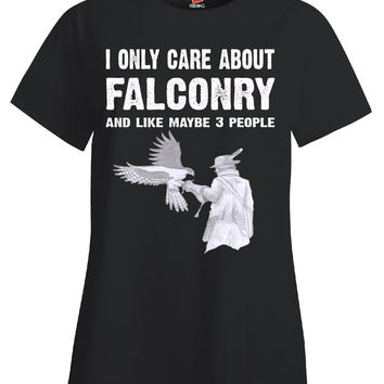 I Only Care About Falconry And Maybe 3 People Funny Novelty - Ladies T Shirt