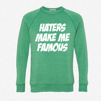Haters Make Me Famous fleece crewneck sweatshirt