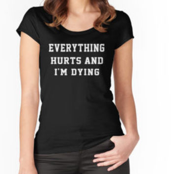 Everything Hurts And I'm Dying by teebestchoice