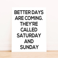 "Printable Art ""Better Days are Coming"" in Black Typography Poster Apartment Art Home Decor Office Decor Poster"