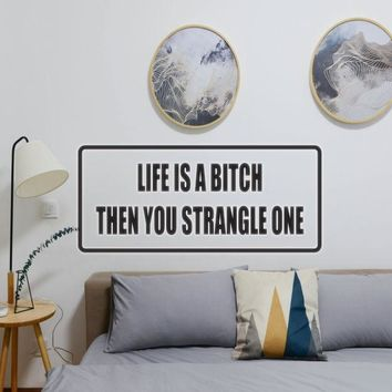 Lifes a Bitch the you Strangle One Vinyl Wall Decal - Removable