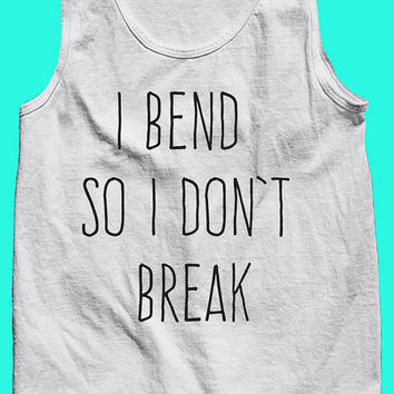 I Bend So I Don't Break American Apparel Yoga/Workout Inspirational Saying Tank! Gift for her, him, mom, best friend, strong woman!