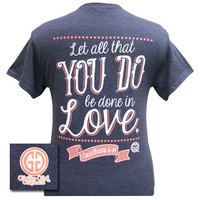 Girlie Girl Original Let All That You Do Be Do in Love Christian Bright T Shirt