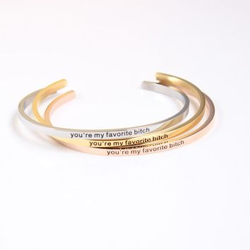 you're my favorite bitch Stainless Steel Engraved Positive Inspirational Quote Hand imprint Cuff Mantra Bracelet Bangle