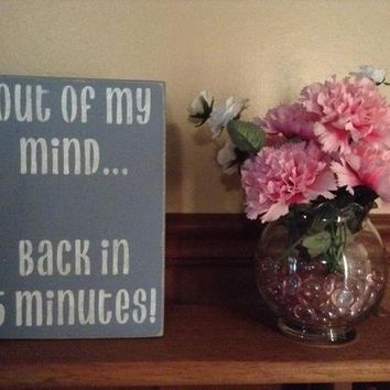 Funny Home Or Office Decor, Rustic Distressed Shabby Chic Wood Block Sign, Out Of My Mind... Back in 5 Minutes Plaque, Funny Block Art Gift