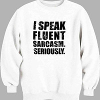Speak Fluent Sarcasm Sweater for Mens Sweater and Womens Sweater ***