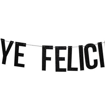 Bye Felicia Glitter Banner - Awesome Party Decorations, Glitter Party Decorations, Going Away Party, Bon Voyage, Retirement, Good bye Party