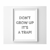Don't grow up it's a trap typography print black and white wall art ideal gift for kids room decor  (from US Letter up to A0 size)
