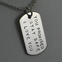 YOU PROMISED - Stay Safe - I Love You - Dog Tag / Bag Tag / Key Chain - Military UNISEX Necklace on 24 inch Stainless Chain