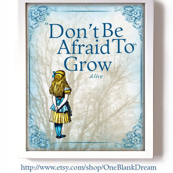 Alice In Wonderland Don't Be Afraid To Grow Quote 8x 10 & 5x7 collage art original digital download supplies print whimsy Jpeg and PDF